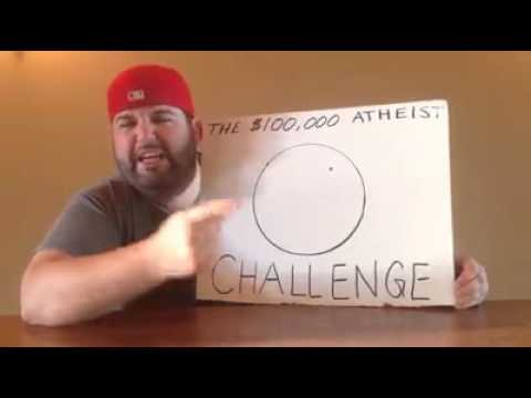 $100,000 ATHEIST CHALLENGE: Can YOU prove him wrong