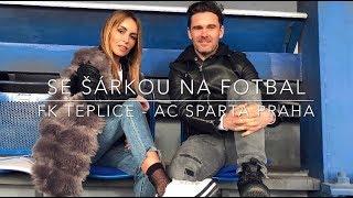 SE ŠÁRKOU NA FOTBAL: FK Teplice - AC Sparta Praha