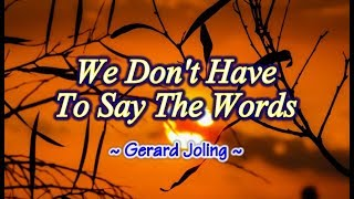 We Don't Have To Say The Words - Gerard Joling (KARAOKE)