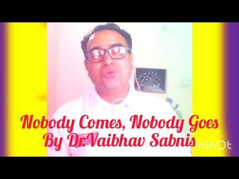 Nobody Comes Nobody Goes By Dr. Vaibhav Sabnis