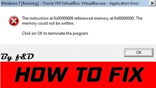 "How to fix ""The instruction at 0x00000000 referenced memory at 0x00000000."" error in VirtualBox"
