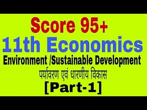 Environment & Sustainable Development [Part-1], Class 11 Economics