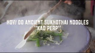 """How do ancient Sukhothai noodles """"Kao Perp"""""""