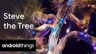 Android Things presents: Steve the Tree