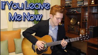 If You Leave Me Now - Chicago (Fingerstyle Guitar Cover)