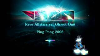 Rave Allstars vs. Object One - Ping Pong 2006