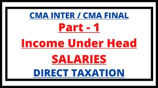 Income Under Head Salaries | Direct Taxation | Study Note 5 | CMA Inter/ CMA Final | CMA Junction |