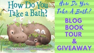 """""""How Do You Take A Bath?"""" Blog Tour and Giveaway"""