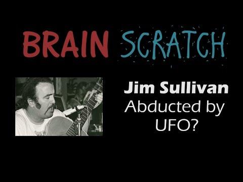 BrainScratch: Jim Sullivan - Abducted by UFO?