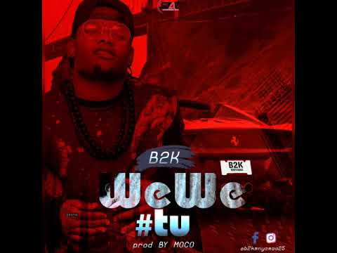 B2K-_-WEWE TU(official Audio)prod Moco