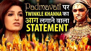 Twinkle Khanna Big Statement on Padmawati Controversy
