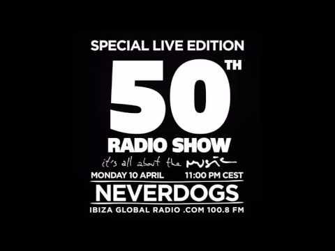 Neverdogs - Special Live Edition 50th Radio Show @ Ibiza Global Radio 10-04-17
