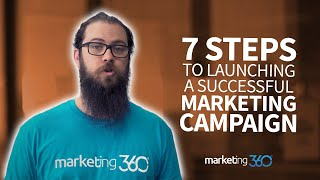 7 Key Steps to Planning and Launching a Successful Marketing Campaign | Marketing 360®