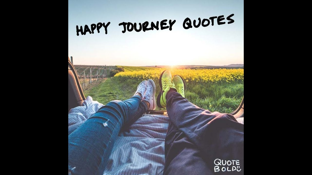Happy Journey Quotes 24 Images Youtube