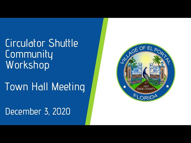 Village of El Portal Circulator Shuttle Community Workshop/Town Hall Meeting December 3, 2020