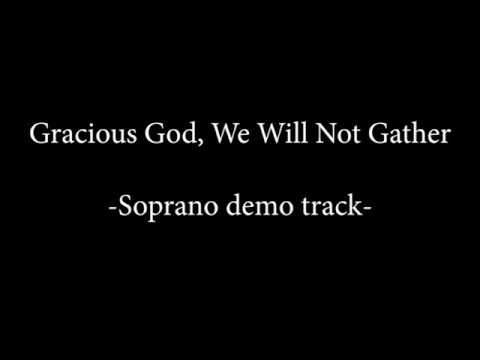 Soprano demo -  Gracious God, We Will Not Gather
