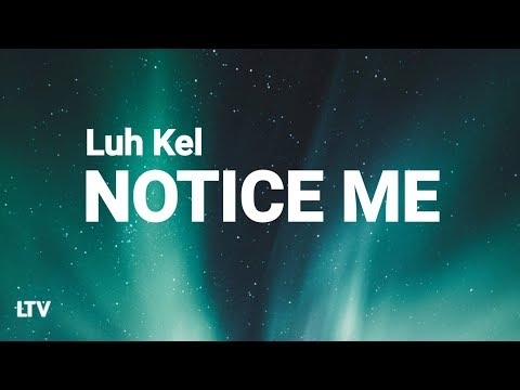 Luh Kel - Notice Me (Lyrics) 🎵