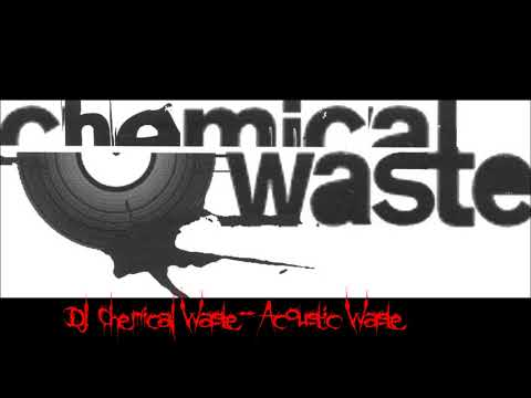 Dj Chemical Waste- acoustic waste