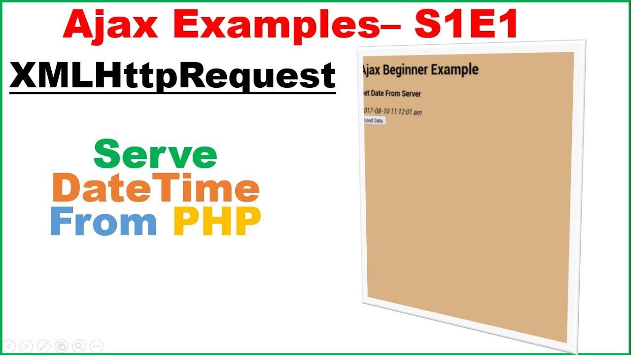 Ajax Examples S1E1 : PHP - DateTime Server [XMLHttpRequest ...