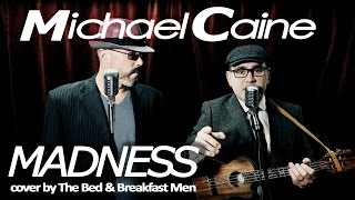 Download Michael Caine - Madness (cover version) By the Bed & Breakfast Men MP3 song and Music Video