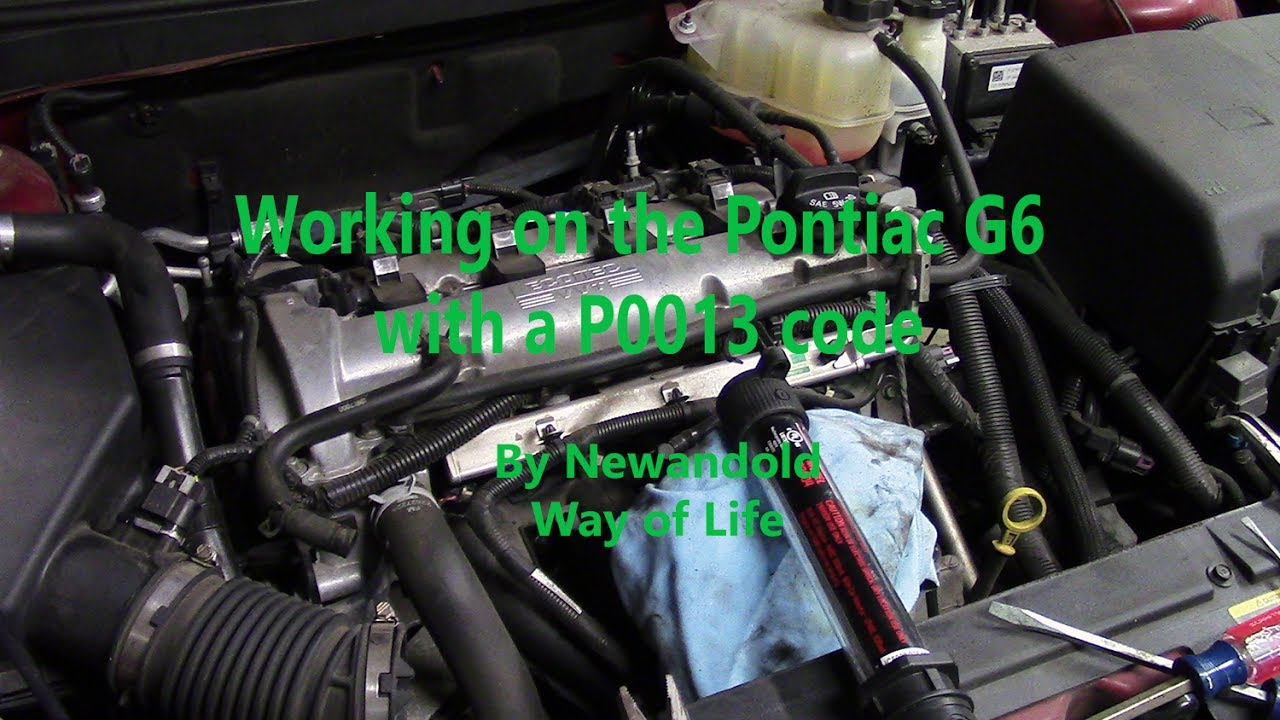 Working On The Pontiac G6 With A P0013 Code Youtube
