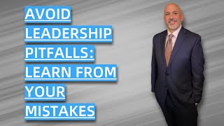 Avoid Leadership Pitfalls: Learn from your Mistakes - Dose of Leadership
