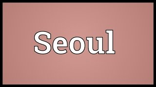 Seoul Meaning