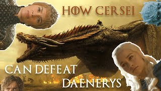 How Cersei Can Defeat Daenerys In Season 7 (No Plot Leaks!)