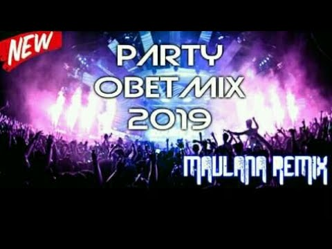 NEW PARTY OBET MIX 2019 (( SPECIAL RAMADHAN ))#MAULANAMIX