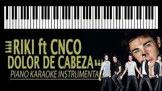 RIKI ft. CNCO - Dolor de cabeza KARAOKE (Piano Instrumental)
