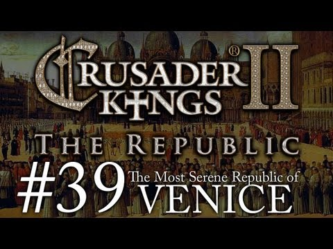 Crusader Kings 2: The Republic of Venice - Episode 39
