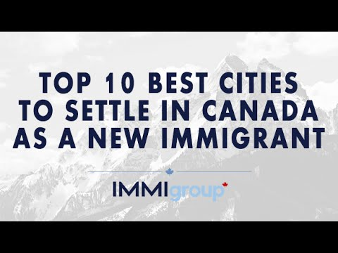 TOP 10 BEST CITIES TO SETTLE IN CANADA AS NEW IMMIGRANT