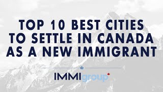 TOP 10 BEST CITIES TO SETTLE IN CANADA AS NEW IMMIGRANT thumbnail