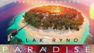 Blak Ryno - Paradise (Raw) [Island Life Riddim] July 2015