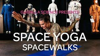 Mission 3 Spacewalks | SPACE YOGA | Guerilla Science