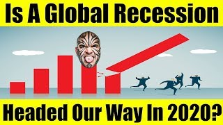Is A Global Recession Headed Our Way in 2020? My Thoughts