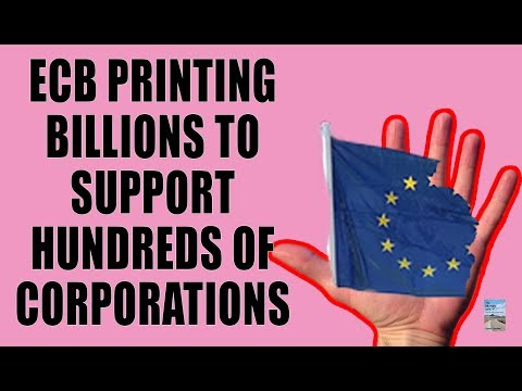 BAILOUT! ECB Admits Printing Money and Giving Life Support to HUNDREDS of Corporations!