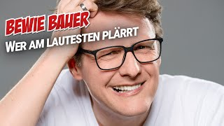 Bewie Bauer – Wer am lautesten plärrt