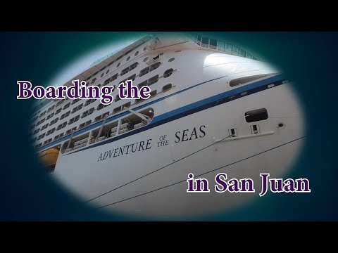 Traveling to and Boarding the  Adventure of the Seas in San Juan