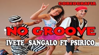 Baixar No Groove - (Pega, Pega, Pega) Ivete Sangalo Ft. Psirico (Coreografia) MixDance | Canal De Dança