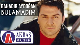 Bahadır Aydoğan - Bulamadım  (Official Video)