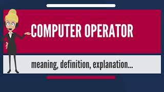 What is COMPUTER OPERATOR? What does COMPUTER OPERATOR mean? COMPUTER OPERATOR meaning