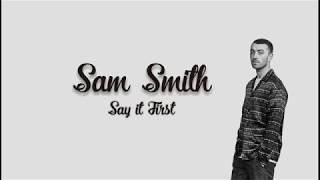 Say it First - Sam Smith (vidio lyric)