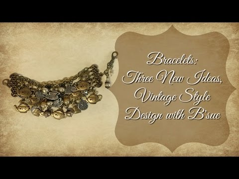 Bracelets:  Three New Ideas, Vintage Style Design with B'sue
