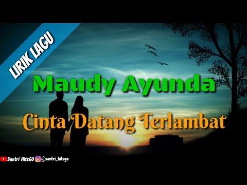 Lirik Lagu CINTA DATANG TERLAMBAT ~ MAUDY AYUNDA Terpopuler Status Medsos...!!!