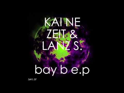 Kai Ne Zeit & Lanz S - Bay B e.p [SAYL 07]