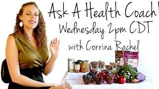 Ask a Health Coach! LIVE Q&A- Weight Loss, Nutrition & More! Corrina Rachel