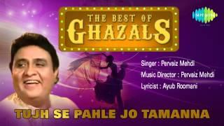 Tujh Se Pahle Jo Tamanna | Ghazal Song | Pervaiz Mehdi