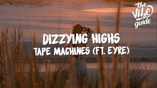 Tape Machines ft. Eyre - Dizzying Highs (Lyrics)