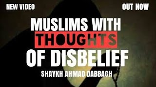 Muslims with thoughts of disbelief | Shaykh Ahmad Dabbagh